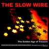 The Slow Wire - The Golden Age of Treason Cover Art