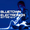 Bluetown Electronica (Is It Time Yet?) Cover Art