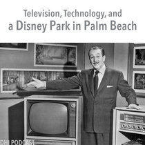 Television, Technology, and a Disney Park in Palm Beach - Part One cover art