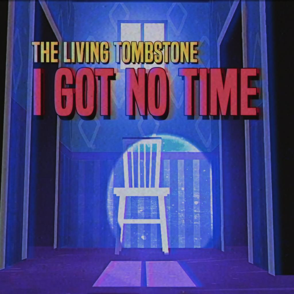 i got no time the living tombstone
