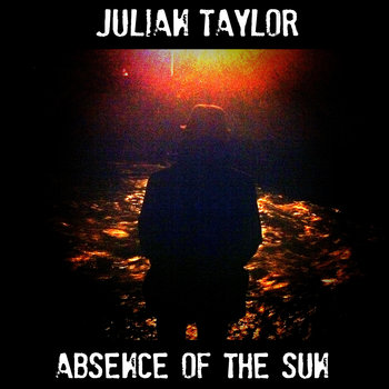Absence of the Sun by Julian Taylor