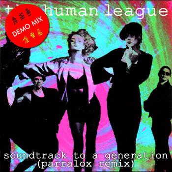 The Human League - Soundtrack to a Generation (Parralox Remix V1)