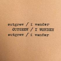 Outgrew / I Wonder cover art