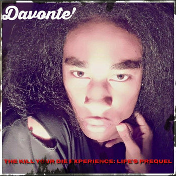 The Kill Your Die Experience: Life's Prequel by Davonte'