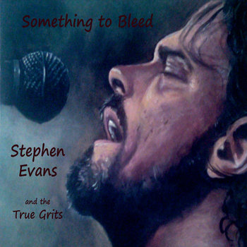 Something to Bleed by Stephen Evans and the True Grits