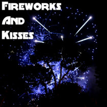 Fireworks And Kisses [Single] cover art