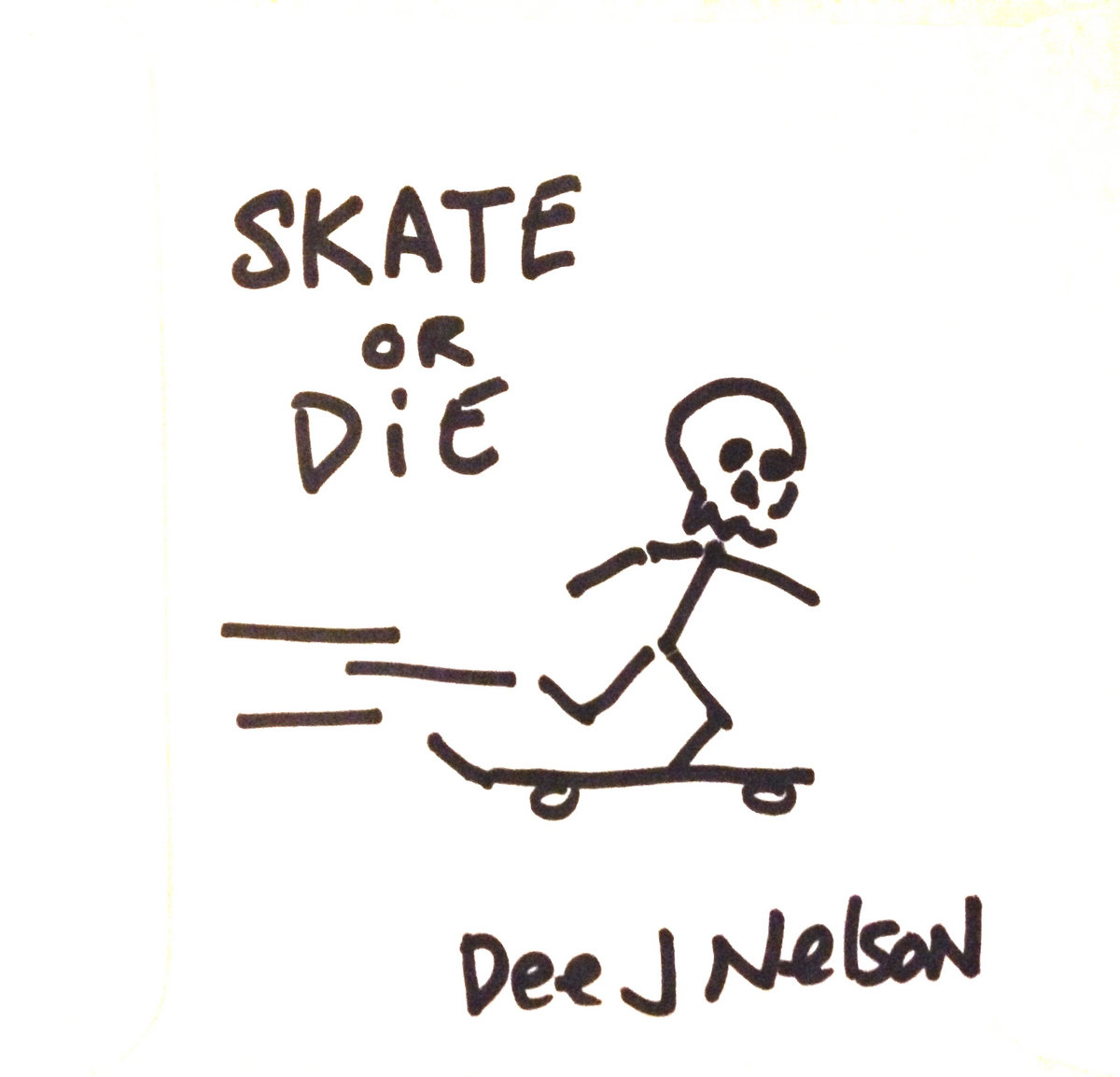 Skate or Die by Dee J Nelson