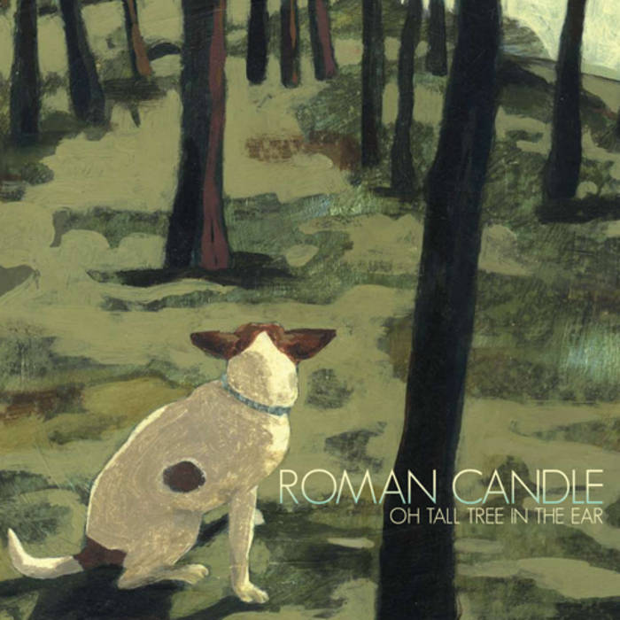 OH TALL TREE IN THE EAR | Roman Candle