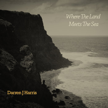 Where The Land Meets The Sea by Darren J Harris