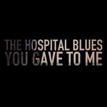 The Hospital Blues You Gave To Me cover art