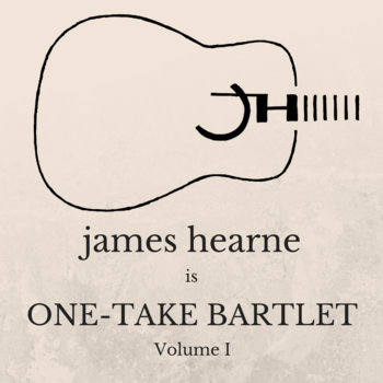 JH is: One-Take Bartlet, Volume I by James Hearne
