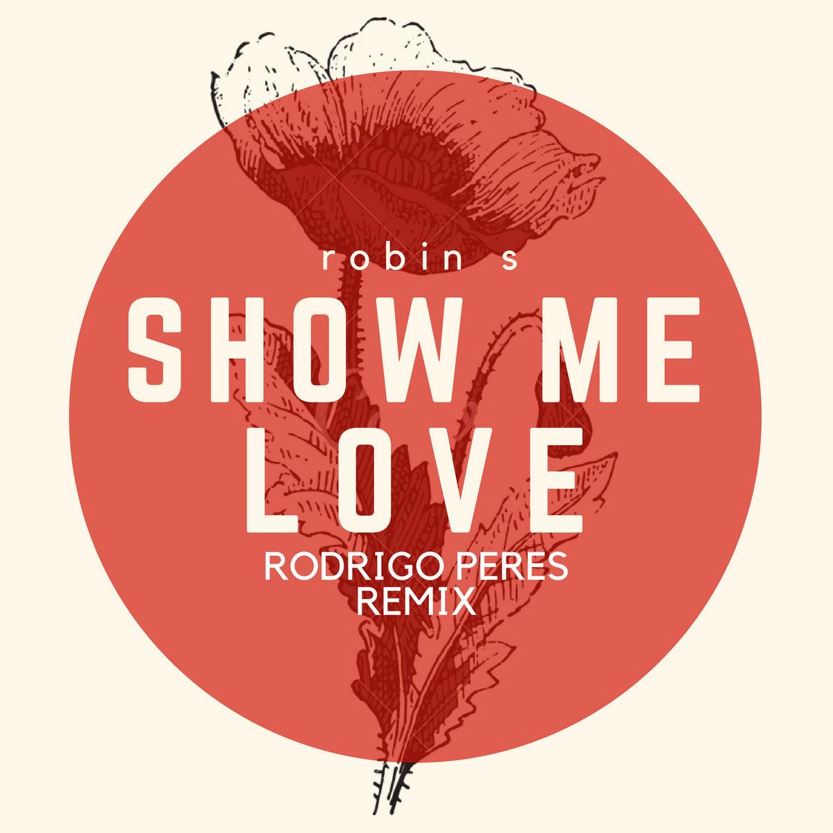 ROBIN S - SHOW ME LOVE (RODRIGO PERES REMIX)   Rodrigo Peres