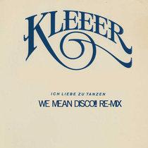KLEEER - Ich Liebe zu Tanzen (WeMeanDisco!! Me Gusta Bailar Remix) cover art