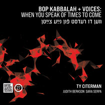 Bop Kabbalah+Voices: When You Speak of Times to Come (Ven Du Redst Fun Naye Tsaytn) cover art