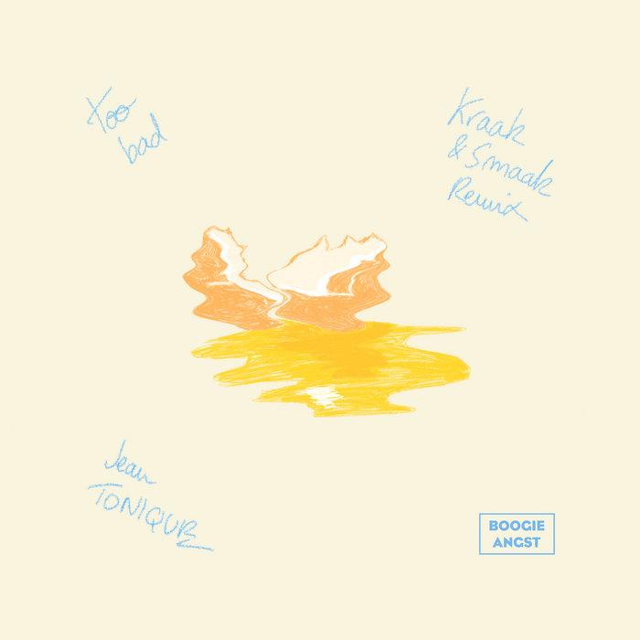 Jean Tonique – Too Bad (Kraak & Smaak Remix) [Boogie Angst]