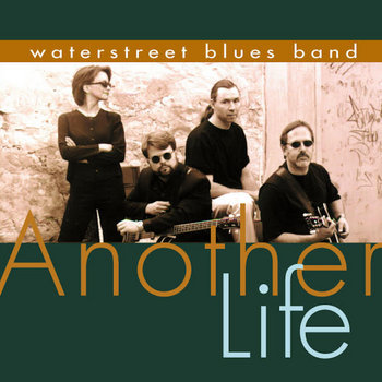 Another Life by waterstreet blues band