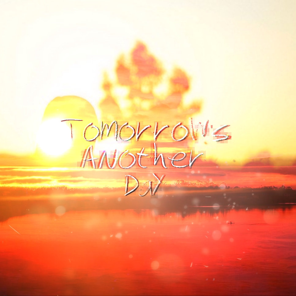 Tomorrow S Another Day