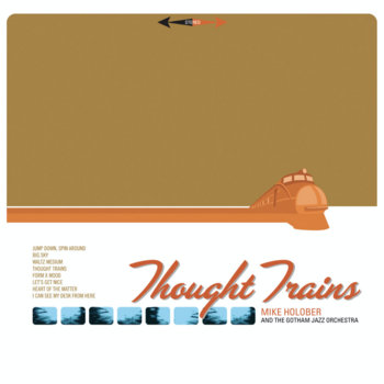 THOUGHT TRAINS by Mike Holober & The Gotham Jazz Orchestra
