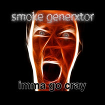 Imma GO Cray by SmOke GeNeRxToR - Cain's CrayCray Mix cover art