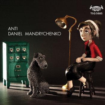 Anti by Daniel Mandrychenko