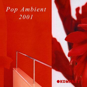 V.A.: Kompakt, Pop Ambient 2001 (2001) - Bandcamp