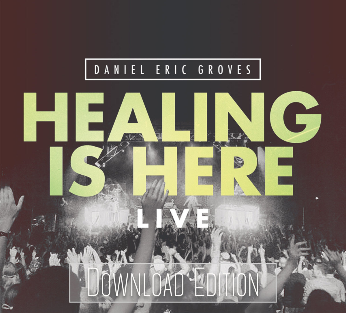 Healing Is Here Live (Download Edition) | Daniel Eric Groves