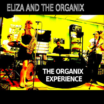 The Organix Experience by Eliza and the Organix