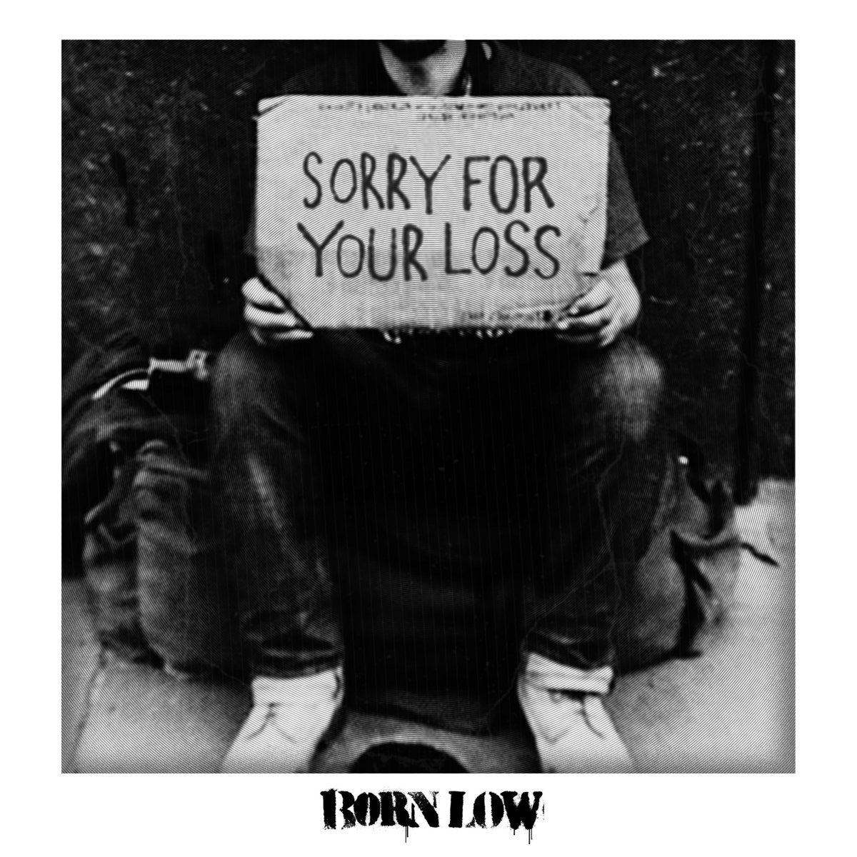 Sorry For Your Loss Born Low