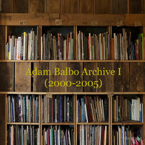 Adam Balbo Archive I (2000-2005) cover art