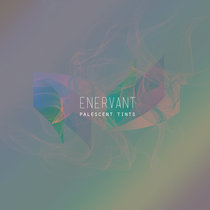 Enervant - Palescent Tints cover art