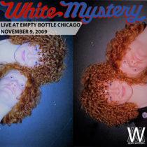 White Mystery LIVE Empty Bottle, Chicago, 2009 cover art