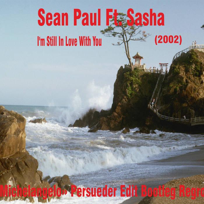 Sasha Im Still In Love With You