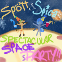 Spott & Spica's Spectacular Space sParty!! cover art