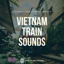 Train Sounds & Train Station Sound Effects Library Vietnam! cover art