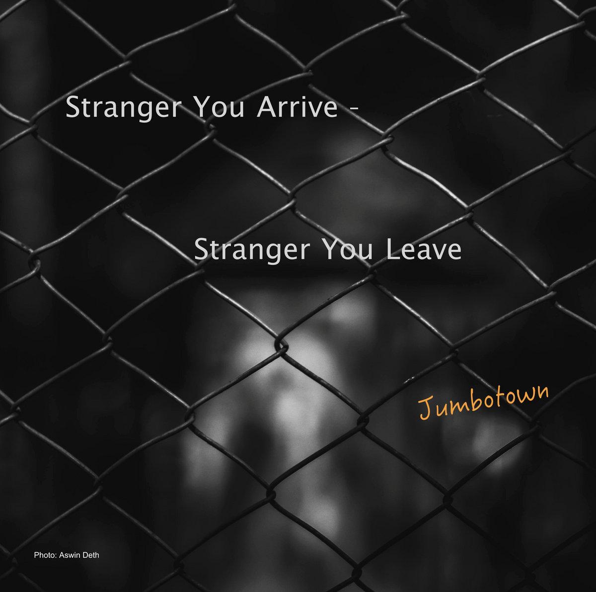 Stranger You Arrive - Stranger You Leave by Jumbotown
