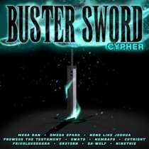 Buster Sword Cypher (Omega Sparx, None Like Joshua, Prowess The Testament, Swats, Nemraps, Cutright, FrivolousShara, Gr3ys0n, Da-Wolf, Ninethie) cover art