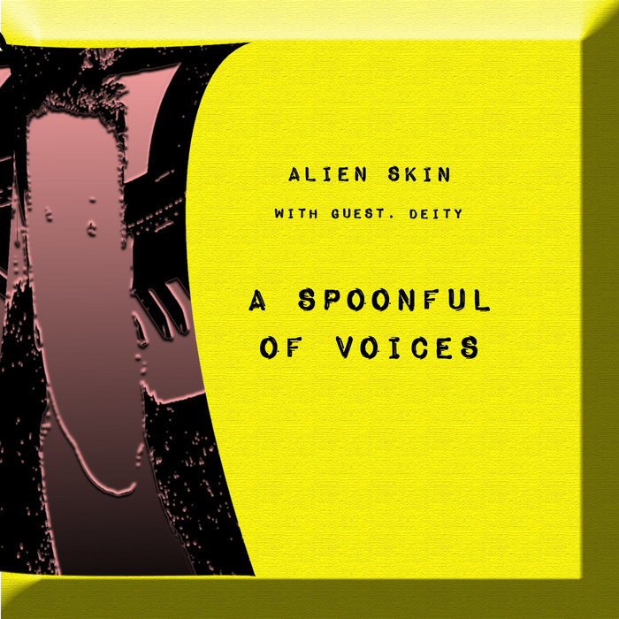 A Spoonful of Voices   Alien Skin