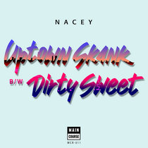 Nacey - Uptown Skank / Dirty Sweet (MCR-011) cover art