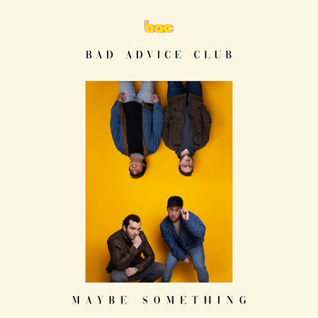 Maybe Something by Bad Advice Club