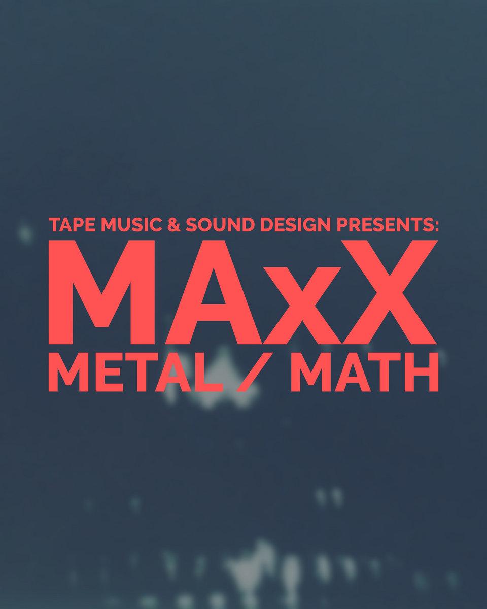 MAxX: METAL / MATH | TAPE Music & Sound Design Production