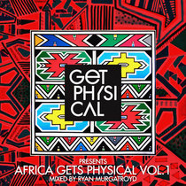 Get Physical Presents: Africa Gets Physical Vol. 1 - Mixed by Ryan Murgatroyd cover art