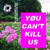 YØU CAN'T KILL US Cover Art