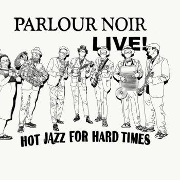 Parlour Noir Live: Hot Jazz For Hard Times by Parlour Noir