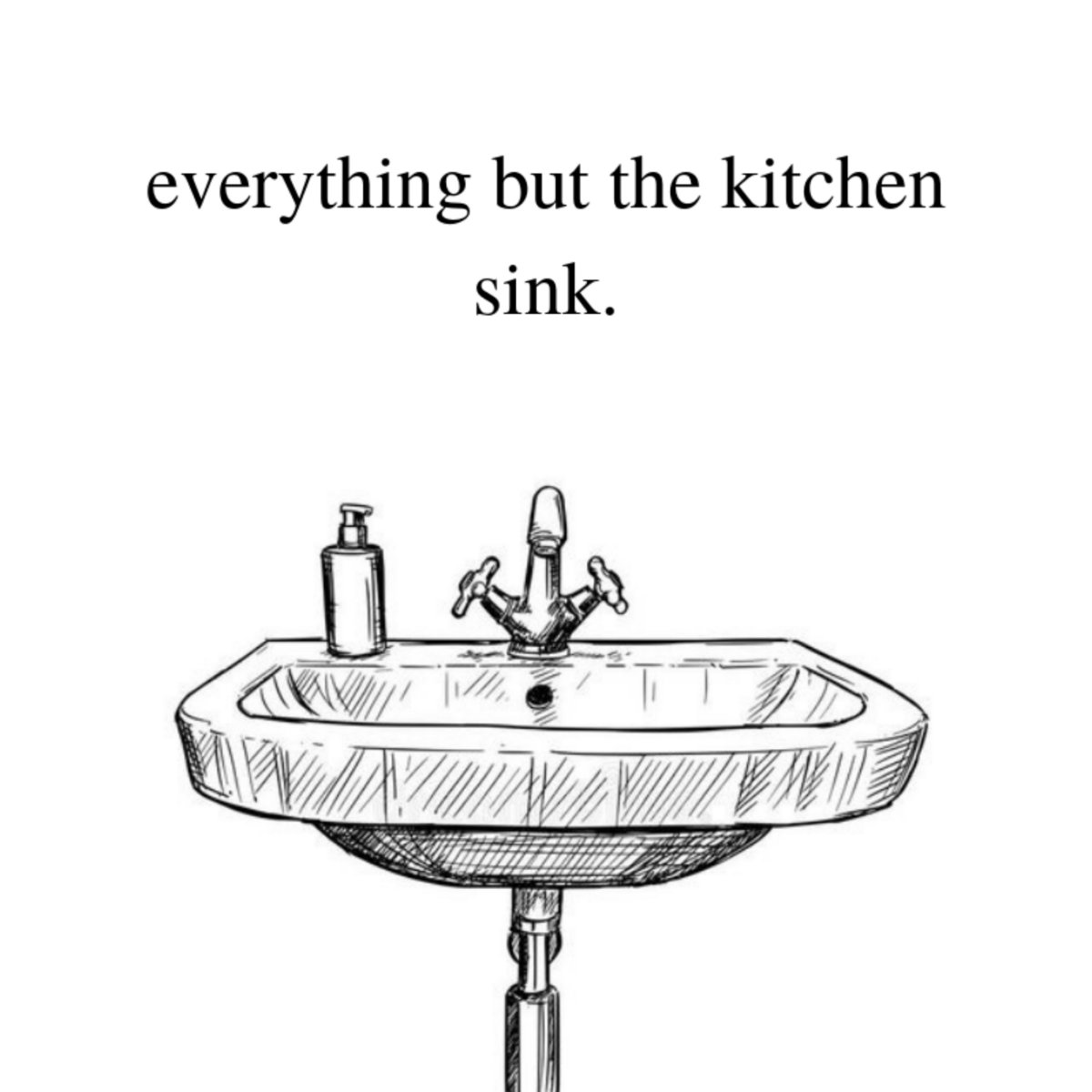Everything And The Kitchen Sink.Everything But The Kitchen Sink Dowhatyoulove