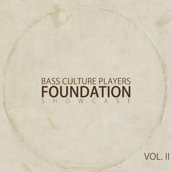 Foundation Showcase Vol. II | Bass Culture Players
