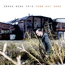 """Søren Bebe Trio - """"From Out Here"""" cover art"""
