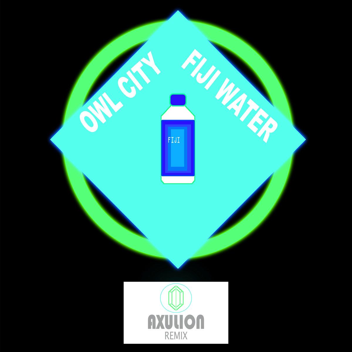 Owl City - Fiji Water (Axulion Remix)   Axulion