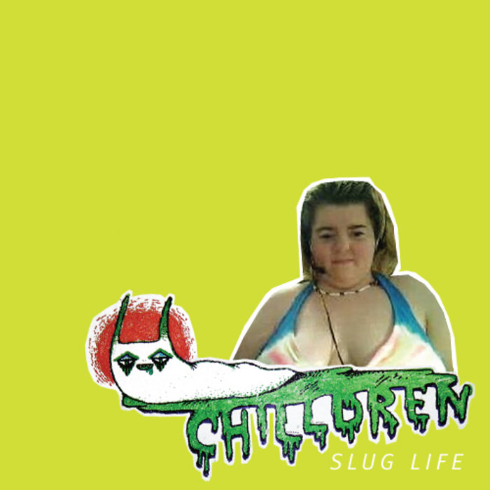 Slug Life, by Chilldren