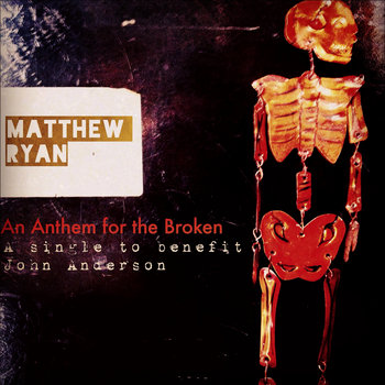 An Anthem for the Broken (A single to benefit John Anderson) by Matthew Ryan