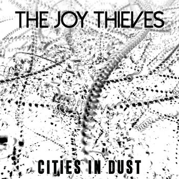 The Joy Thieves - Cities In Dust by The Joy Thieves